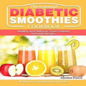 The Essential Diabetic Smoothie Cookbook: Healthy and